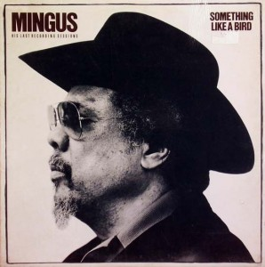 CHARLES MINGUS - Something Like a Bird: His Last Recording Sessions cover