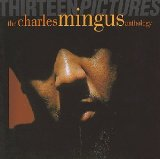 CHARLES MINGUS - Thirteen Pictures: The Charles Mingus Anthology cover