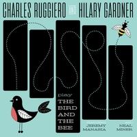 CHARLES RUGGIERO - Charles Ruggiero & Hilary Gardner : Play The Bird And The Bee cover