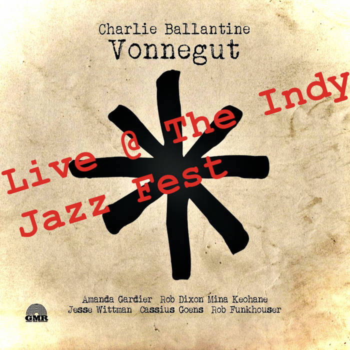 CHARLIE BALLANTINE - Vonnegut Live from the Indianapolis Jazz Fest cover