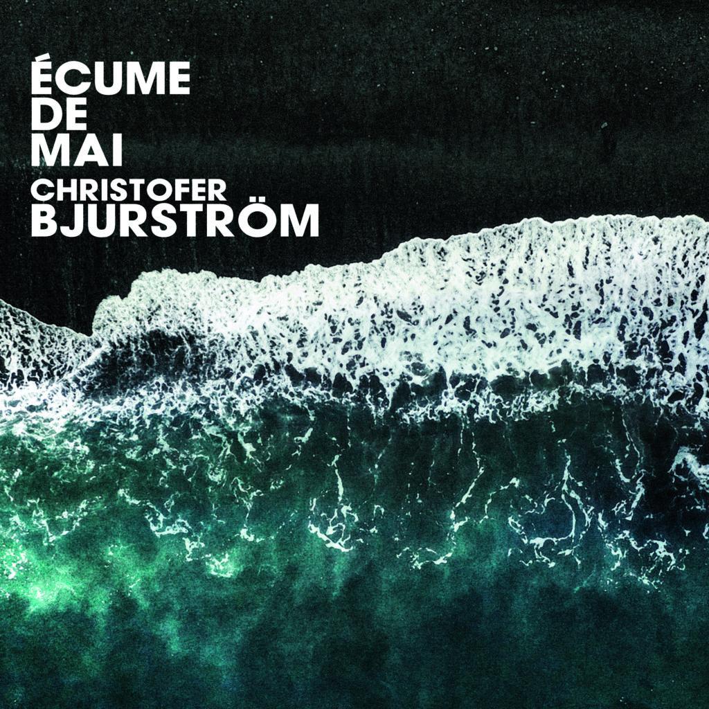 CHRISTOFER BJURSTRÖM - Ecume de mai cover