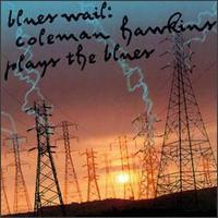 COLEMAN HAWKINS - Blues Wail: Coleman Hawkins Plays the Blues cover