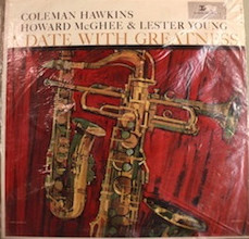 COLEMAN HAWKINS - Coleman Hawkins, Howard McGhee & Lester Young : A Date With Greatness cover