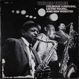 COLEMAN HAWKINS - Coleman Hawkins, Lester Young , And Ben Webster : The Big Three cover