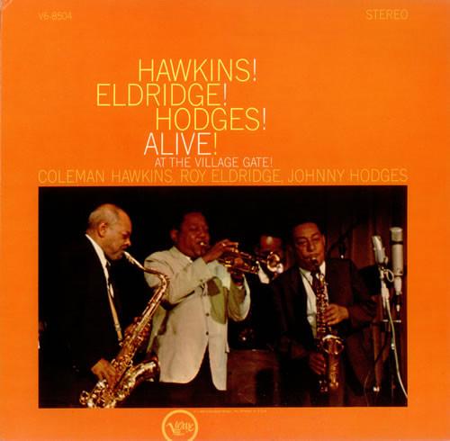COLEMAN HAWKINS - Coleman Hawkins, Roy Eldridge, Johnny Hodges : Hawkins! Eldridge! Hodges! Alive! At The Village Gate! cover