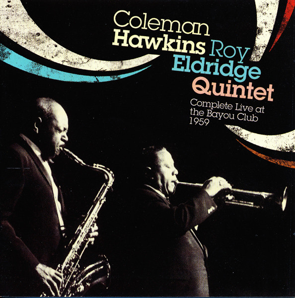 COLEMAN HAWKINS - Complete Live At The Bayou Club 1959 (with Roy Eldridge Quintet) cover