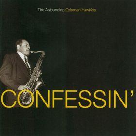 COLEMAN HAWKINS - Confessin': The Astounding Coleman Hawkins cover