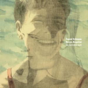 DANIEL ERDMANN - Daniel Erdmann - Bruno Angelini : La dernière nuit cover