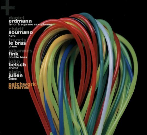 DANIEL ERDMANN - Daniel Erdmann, Chérif Soumano, Francis Le Bras, Johannes Fink, John Betsch, Alain Julien : Patchwork Dreamer cover