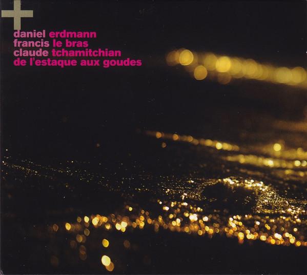 DANIEL ERDMANN - Daniel Erdmann, Francis Le Bras, Claude Tchamitchian : De L'Estaque Aux Goudes cover