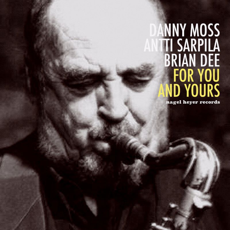 DANNY MOSS - Danny Moss / Antti Sarpila / Brian Dee : For You and Yours cover