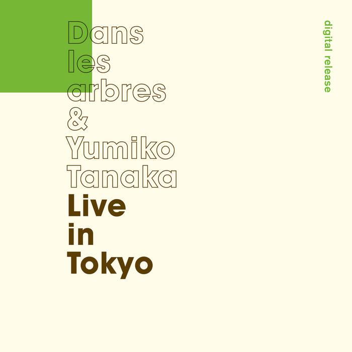 DANS LES ARBRES - Dans les arbres & Yumiko Tanaka : Live in Tokyo cover