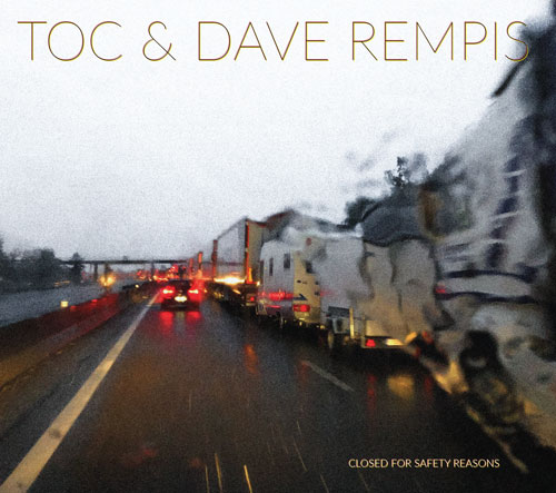 DAVE REMPIS - TOC & Dave Rempis : Closed For Safety Reasons cover