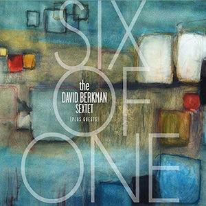 DAVID BERKMAN - The David Berkman Sextet (plus guests) : Six Of One cover