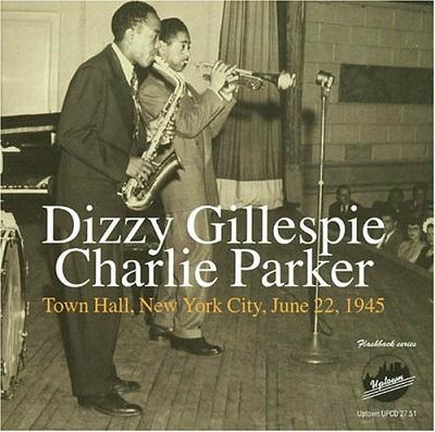 DIZZY GILLESPIE - Dizzy Gillespie - Charlie Parker : Town Hall, New York City, June 22, 1945 cover