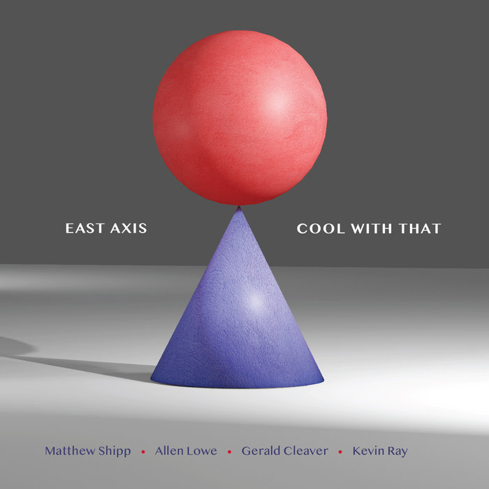 EAST AXIS (MATTHEW SHIPP / ALLEN LOWE / GERALD CLEAVER / KEVIN RAY) - Cool With That cover