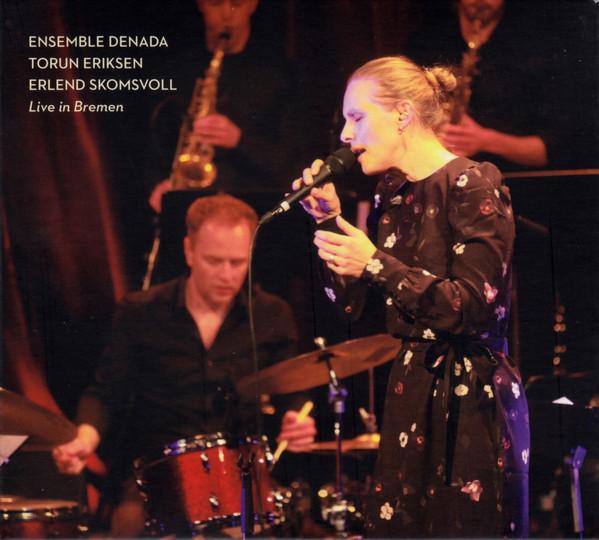 ENSEMBLE DENADA / OSLO JAZZ ENSEMBLE - Ensemble Denada, Torun Eriksen & Erlend Skomsvoll : Live In Bremen cover
