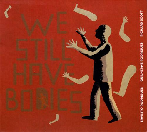 ERNESTO RODRIGUES - Ernesto Rodrigues / Rodrigues, Guilherme / Richard Scott  :  We Still Have Bodies cover