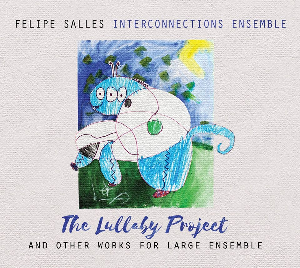 FELIPE SALLES - Felipe Salles Interconnections Ensemble : The Lullaby Project and Other Works for Large Ensemble cover