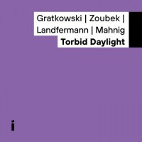 FRANK GRATKOWSKI - Frank Gratkowski, Philip Zoubek, Robert Landfermann, Dominik Mahnig : Torbid Daylight cover