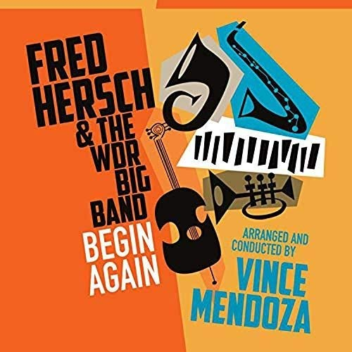 FRED HERSCH - Fred Hersch And The WDR Big Band Arranged And Conducted By Vince Mendoza : Begin Again cover