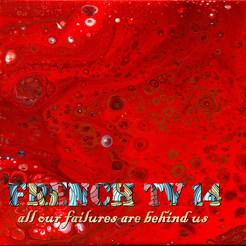 FRENCH TV - 14: All Our Failures Are Behind Us cover