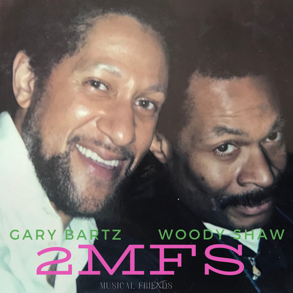 GARY BARTZ - Gary Bartz, Woody Shaw : 2MFs (Musical Friends) cover