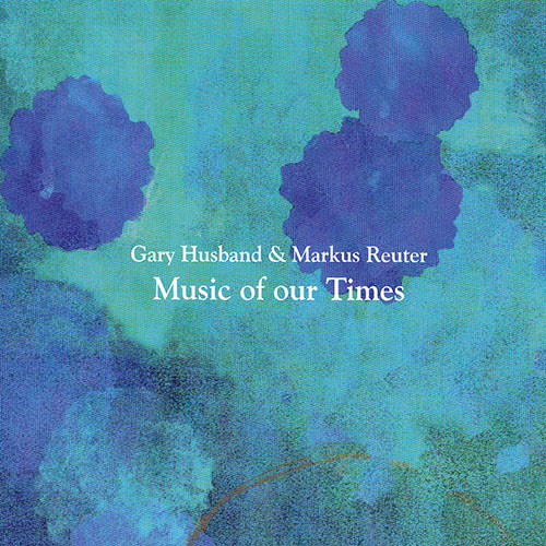 GARY HUSBAND - Gary Husband & Markus Reuter : Music of our Times cover