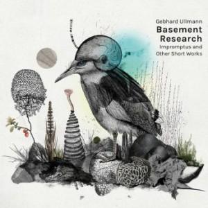GEBHARD ULLMANN - Gebhard Ullmann Basement Research : Impromptus and Other Short Works cover