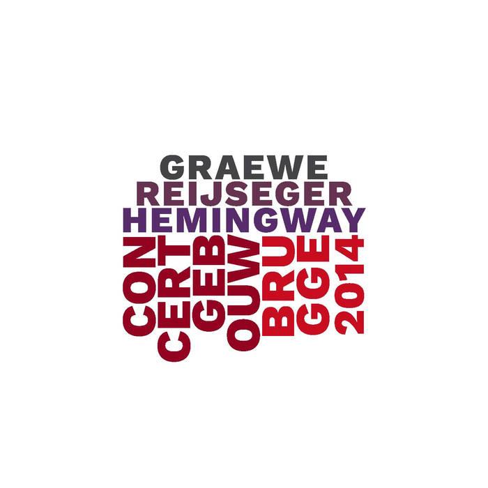 GEORG GRAEWE (GRÄWE) - Graewe / Reijseger / Hemingway : Concertgebouw Brugge 2014 cover