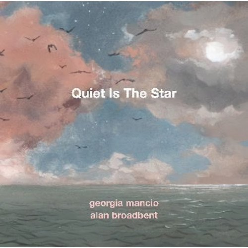 GEORGIA MANCIO - Georgia Mancio & Alan Broadbent : Quiet Is The Star cover