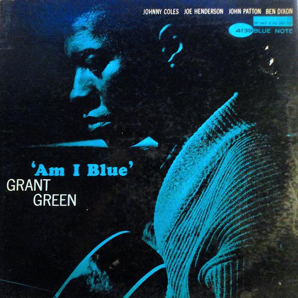 GRANT GREEN - Am I Blue? cover