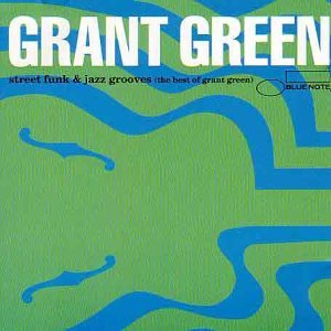 GRANT GREEN - Street Funk & Jazz Grooves: The Best of Grant Green cover