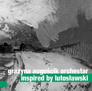 GRAŻYNA AUGUŚCIK - Grażyna Auguścik Orchestar : Inspired By Lutosławski cover