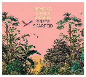 GRETE SKARPEID - Beyond Other Stories cover
