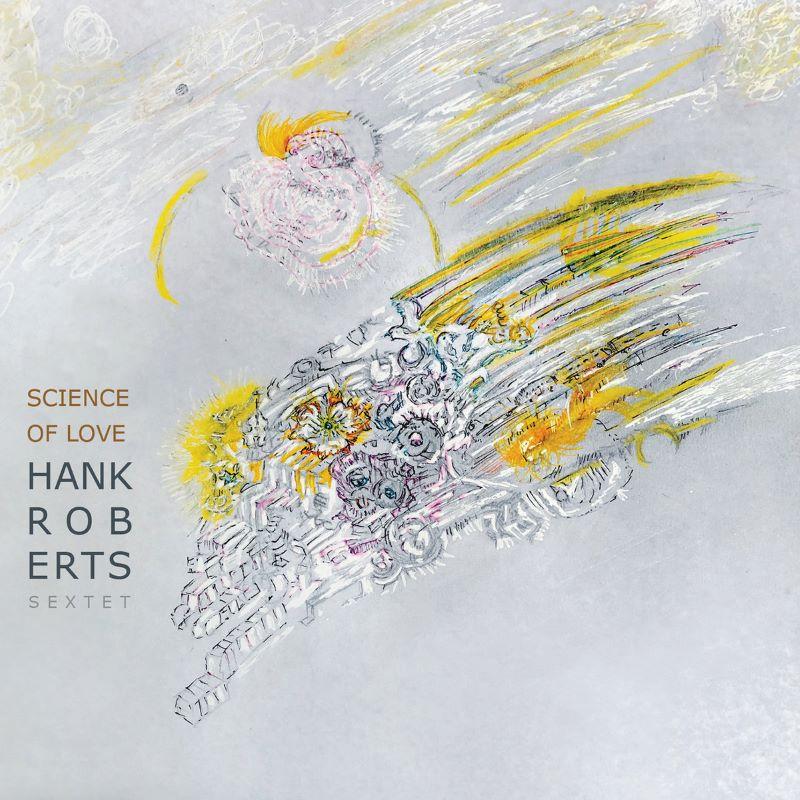 HANK ROBERTS - Hank Roberts Sextet : Science of Love cover
