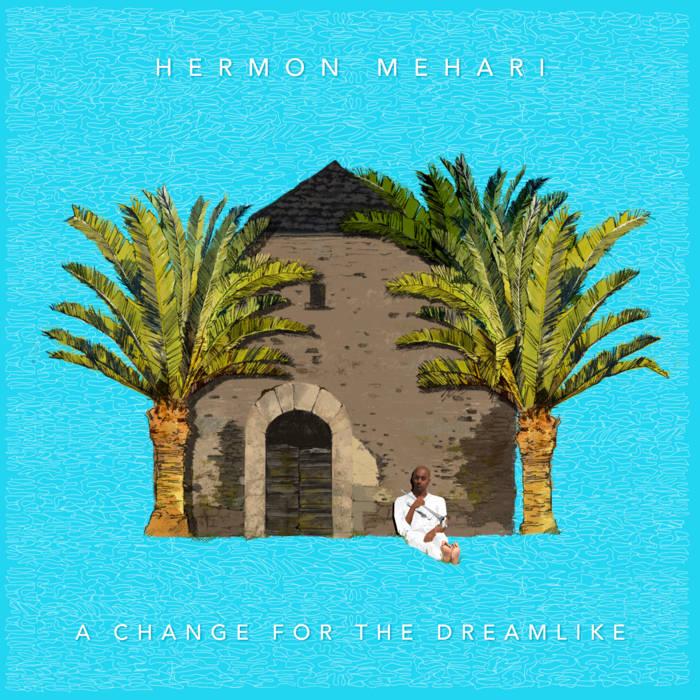 HERMON MEHARI - A Change for the Dreamlike cover