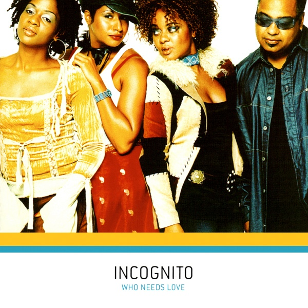 INCOGNITO - Who Needs Love cover