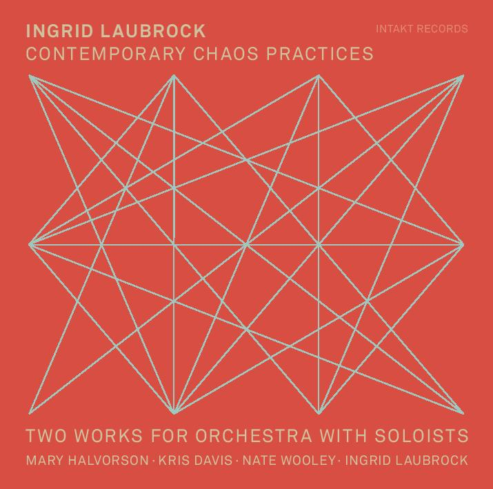 INGRID LAUBROCK - Contemporary Chaos Practices cover