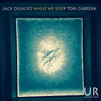 JACK DESALVO - Jack DeSalvo & Tom Cabrera : While We Sleep cover