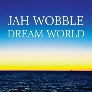 JAH WOBBLE - Dream World cover