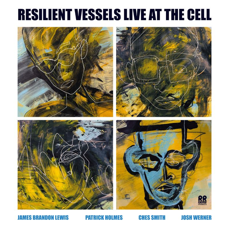 JAMES BRANDON LEWIS - James Brandon Lewis, Patrick Holmes, Ches Smith & Josh Werner : Resilient Vessels Live at The Cell cover