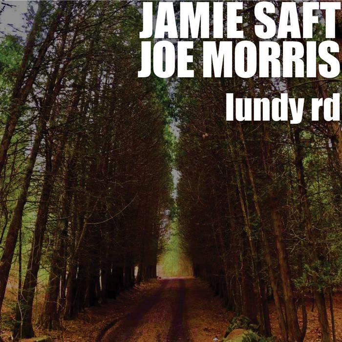 JAMIE SAFT - Jamie Saft  / Joe Morris : Lundy Rd cover