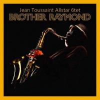 JEAN TOUSSAINT - Jean Toussaint Allstar 6tet : Brother Raymond cover