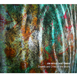 JEN SHYU - Jen Shyu & Jade Tongue : Sounds And Cries Of The World cover