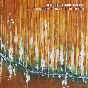 JEN SHYU - Zero Grasses : Ritual for the Losses cover
