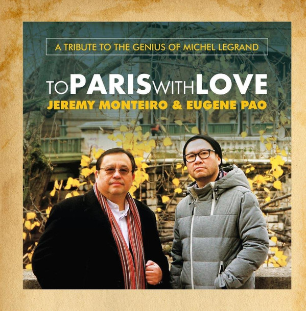 JEREMY MONTEIRO - Jeremy Monteiro, Eugene Pao : To Paris With Love - A Tribute To The Genius Of Michel Legrand cover