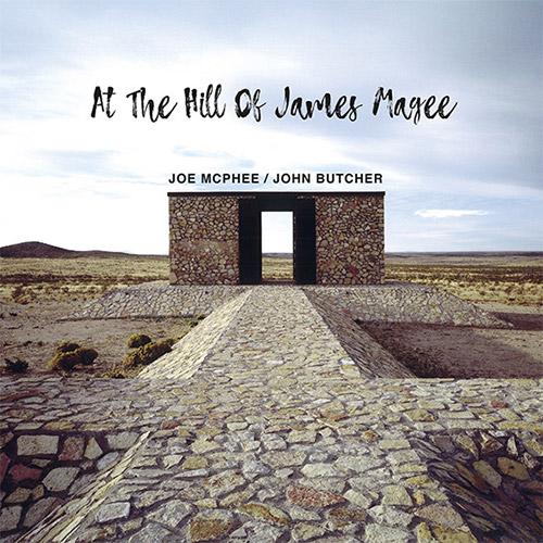 JOE MCPHEE - Joe McPhee & John Butcher  : At The Hill Of James Magee cover