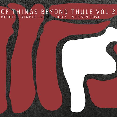 JOE MCPHEE / SURVIVAL UNIT - McPhee / Rempis / Reid / Lopez / Nilssen-Love : Of Things Beyond Thule Vol. 2 cover