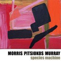 JOE MORRIS - Morris, Pitsiokos, Murray : Species Machine cover